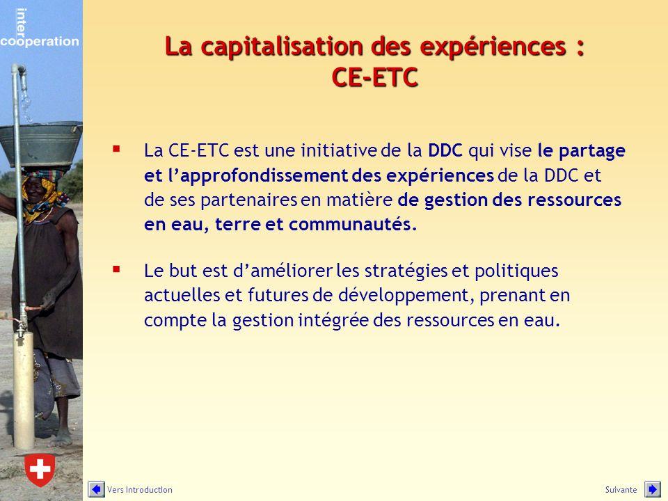 La capitalisation des expériences : CE-ETC La CE-ETC est une initiative de la DDC qui vise le partage et lapprofondissement des expériences de la DDC et de ses partenaires en matière de gestion des ressources en eau, terre et communautés.