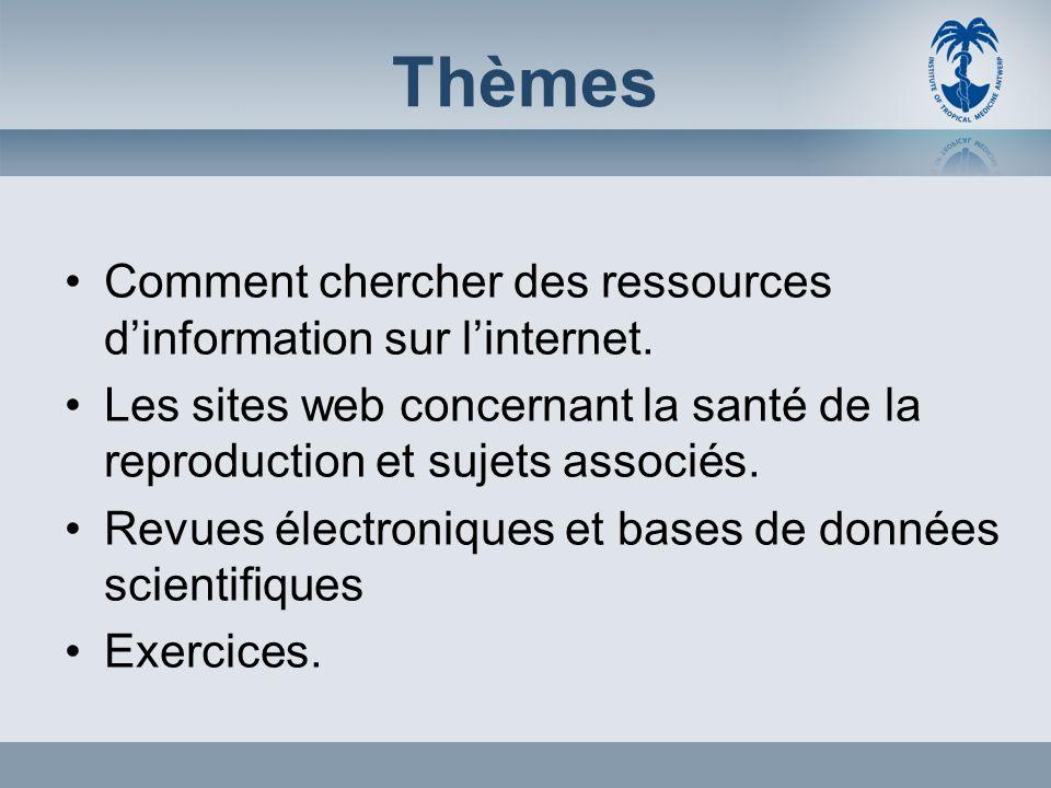 Thèmes Comment chercher des ressources dinformation sur linternet. Les sites web concernant la santé de la reproduction et sujets associés. Revues éle