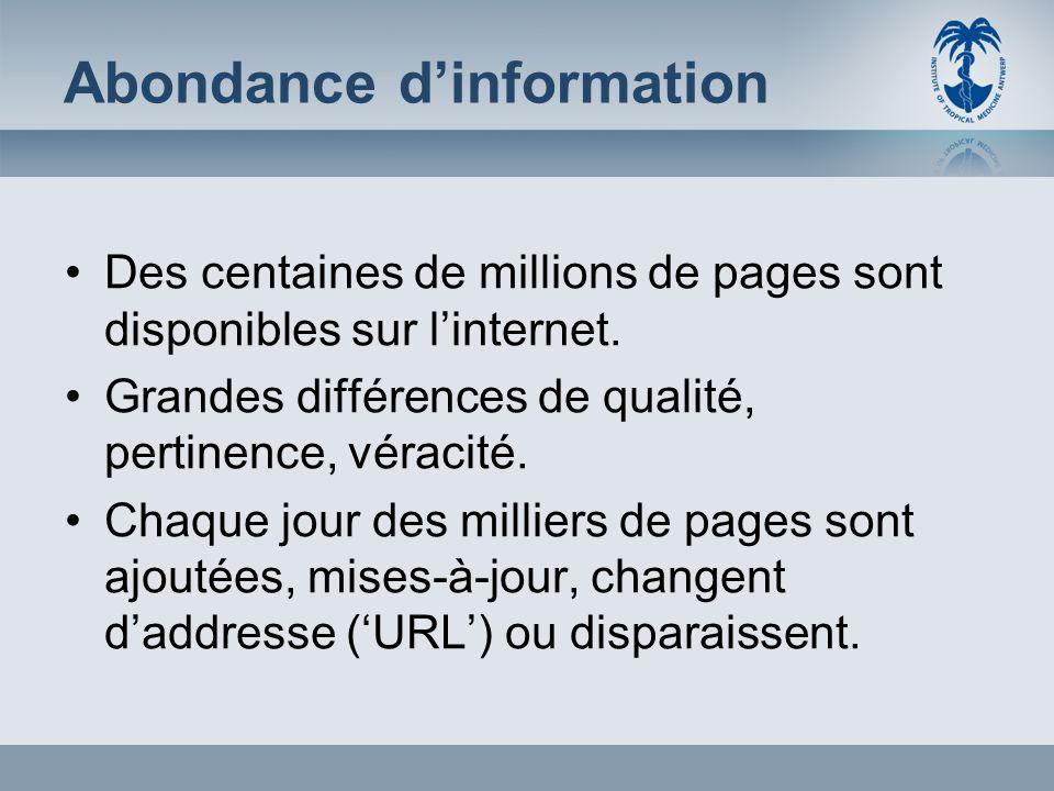 Abondance dinformation Des centaines de millions de pages sont disponibles sur linternet. Grandes différences de qualité, pertinence, véracité. Chaque