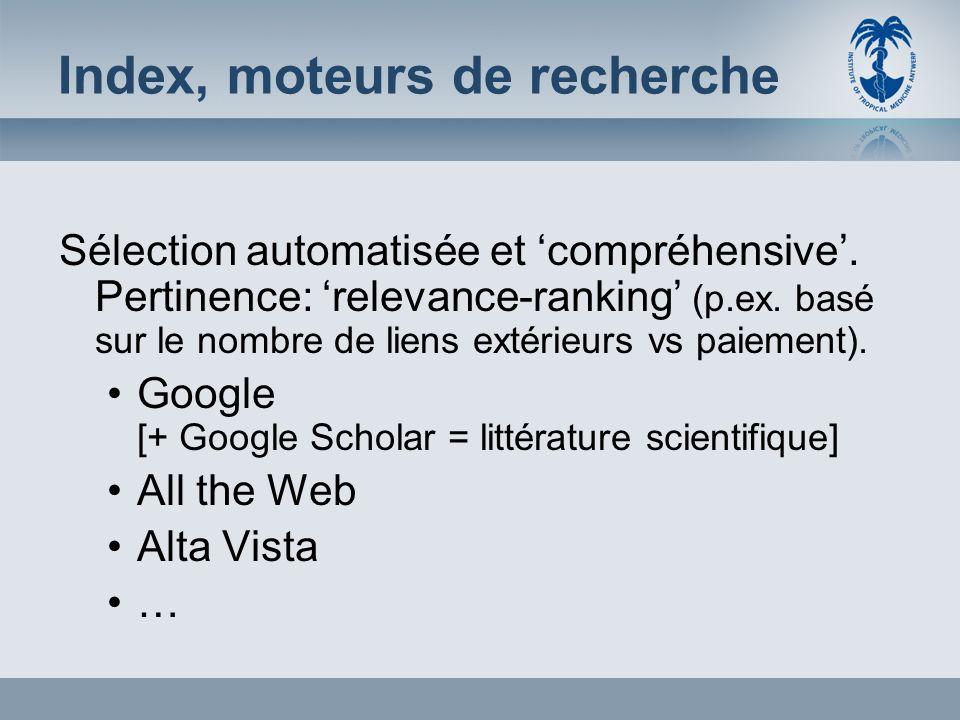 Index, moteurs de recherche Sélection automatisée et compréhensive. Pertinence: relevance-ranking (p.ex. basé sur le nombre de liens extérieurs vs pai