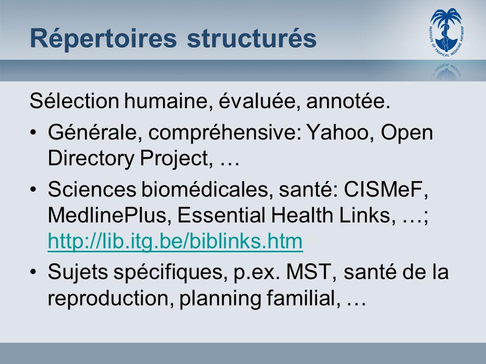 Répertoires structurés Sélection humaine, évaluée, annotée. Générale, compréhensive: Yahoo, Open Directory Project, … Sciences biomédicales, santé: CI