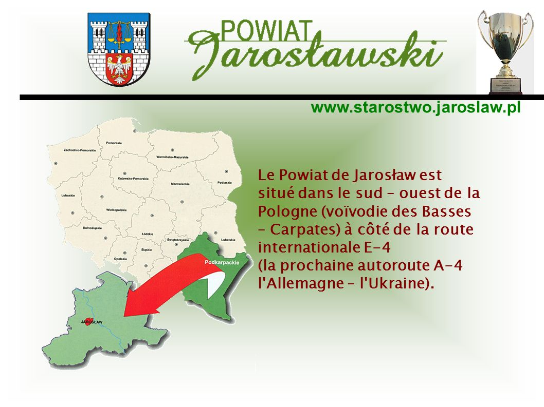 www.starostwo.jaroslaw.pl Le Powiat de Jarosław est situé dans le sud – ouest de la Pologne (voïvodie des Basses – Carpates) à côté de la route intern