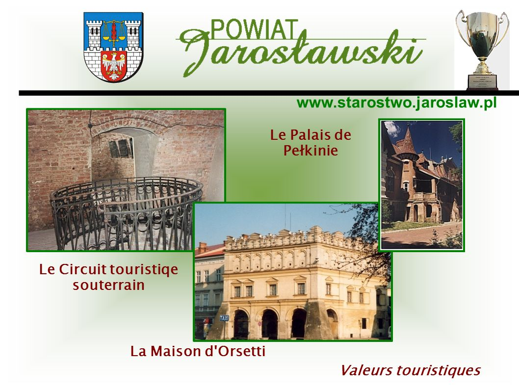 www.starostwo.jaroslaw.pl Valeurs touristiques Le Circuit touristiqe souterrain La Maison d'Orsetti Le Palais de Pełkinie