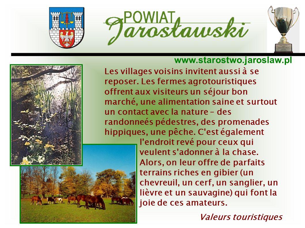 www.starostwo.jaroslaw.pl Valeurs touristiques Les villages voisins invitent aussi à se reposer. Les fermes agrotouristiques offrent aux visiteurs un