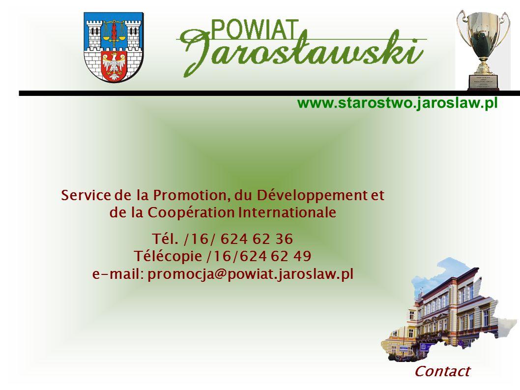 www.starostwo.jaroslaw.pl Contact Service de la Promotion, du Développement et de la Coopération Internationale Tél. /16/ 624 62 36 Télécopie /16/624