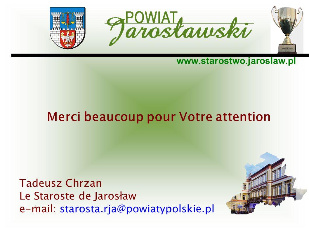 www.starostwo.jaroslaw.pl Merci beaucoup pour Votre attention Tadeusz Chrzan Le Staroste de Jarosław e-mail: starosta.rja@powiatypolskie.pl