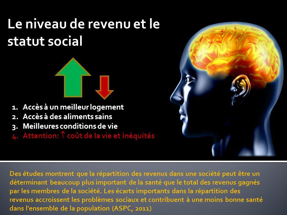 Le niveau de revenu et le statut social Des études montrent que la répartition des revenus dans une société peut être un déterminant beaucoup plus important de la santé que le total des revenus gagnés par les membres de la société.