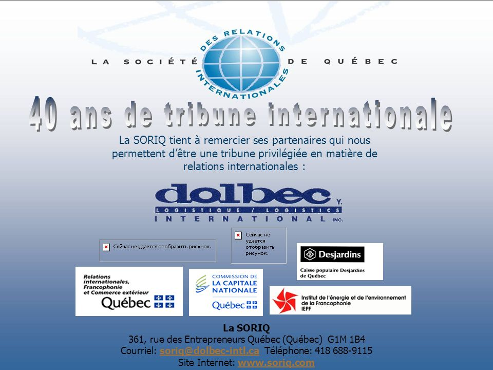 La SORIQ 361, rue des Entrepreneurs Québec (Québec) G1M 1B4 Courriel: soriq@dolbec-intl.ca Téléphone: 418 688-9115soriq@dolbec-intl.ca Site Internet: