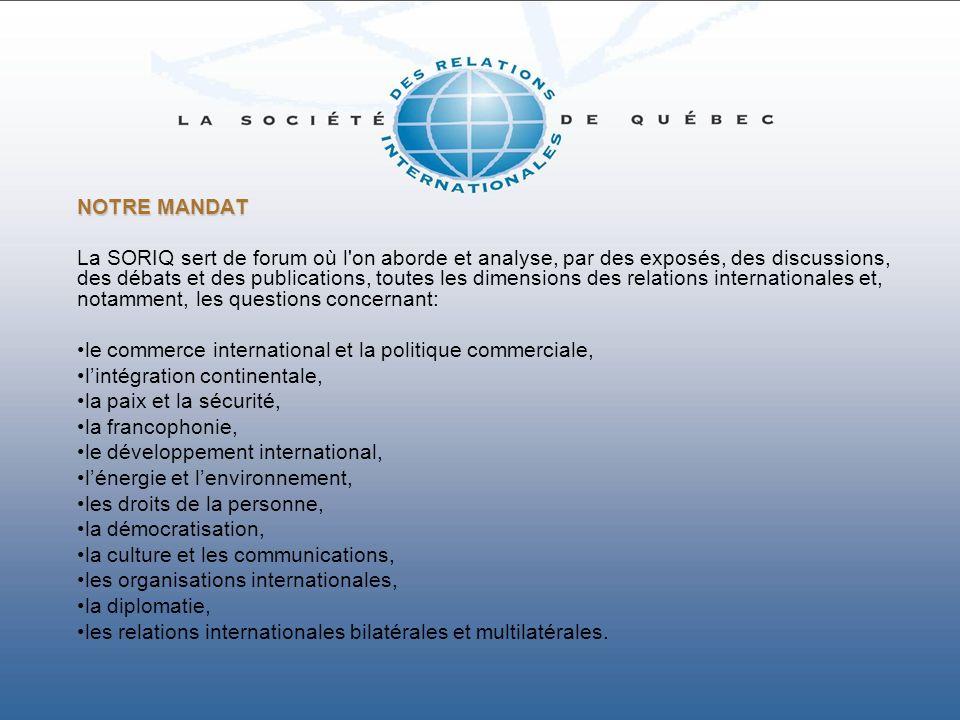 NOTRE MANDAT La SORIQ sert de forum où l'on aborde et analyse, par des exposés, des discussions, des débats et des publications, toutes les dimensions