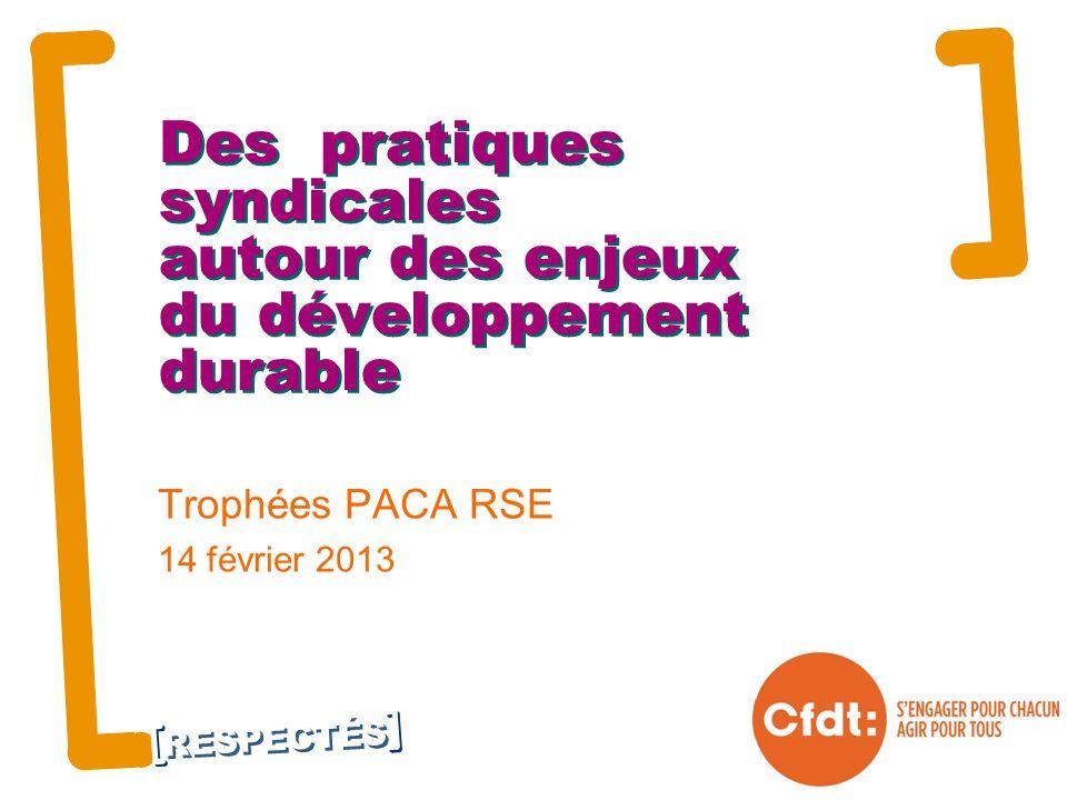 RESPECTÉS Des pratiques syndicales autour des enjeux du développement durable Trophées PACA RSE 14 février 2013