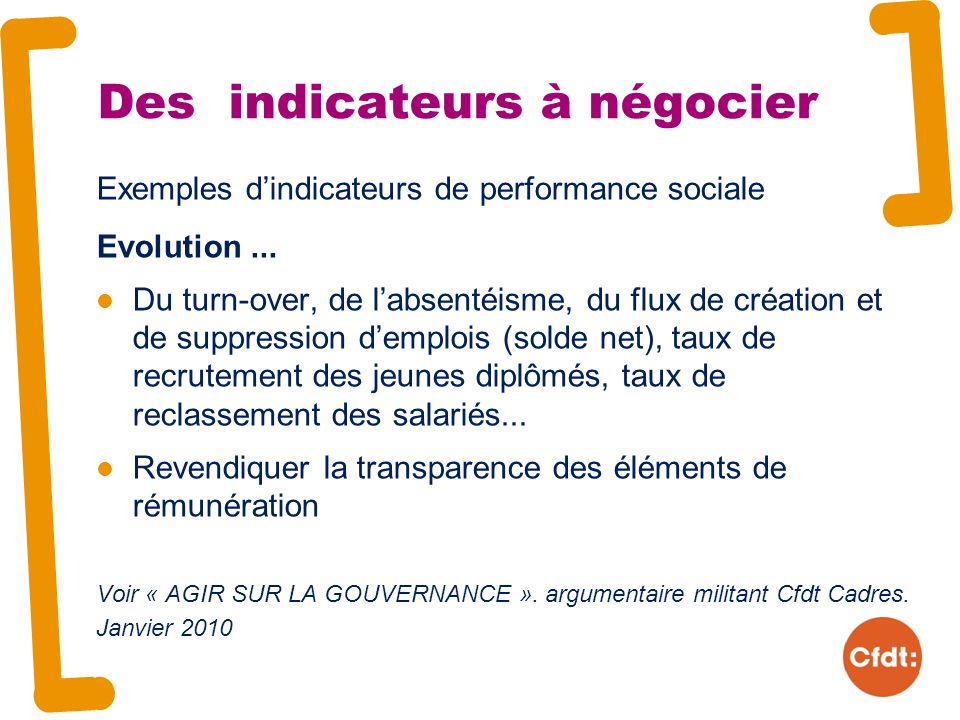 Des indicateurs à négocier Exemples dindicateurs de performance sociale Evolution... Du turn-over, de labsentéisme, du flux de création et de suppress