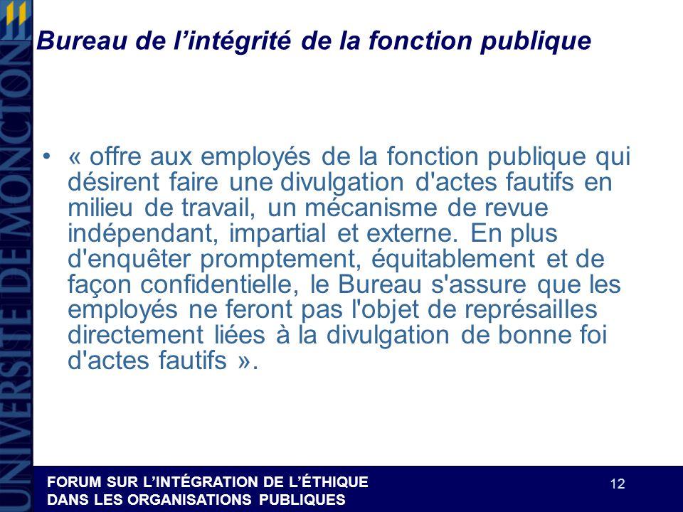 FORUM SUR LINTÉGRATION DE LÉTHIQUE DANS LES ORGANISATIONS PUBLIQUES 12 Bureau de lintégrité de la fonction publique « offre aux employés de la fonctio