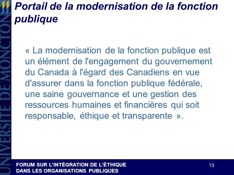 FORUM SUR LINTÉGRATION DE LÉTHIQUE DANS LES ORGANISATIONS PUBLIQUES 13 Portail de la modernisation de la fonction publique « La modernisation de la fo