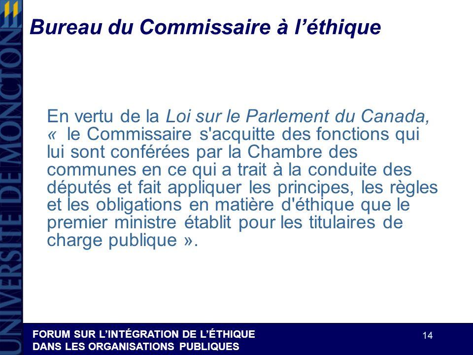 FORUM SUR LINTÉGRATION DE LÉTHIQUE DANS LES ORGANISATIONS PUBLIQUES 14 Bureau du Commissaire à léthique En vertu de la Loi sur le Parlement du Canada,