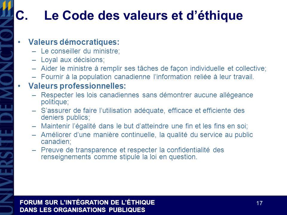 FORUM SUR LINTÉGRATION DE LÉTHIQUE DANS LES ORGANISATIONS PUBLIQUES 17 C.Le Code des valeurs et déthique Valeurs démocratiques: –Le conseiller du mini