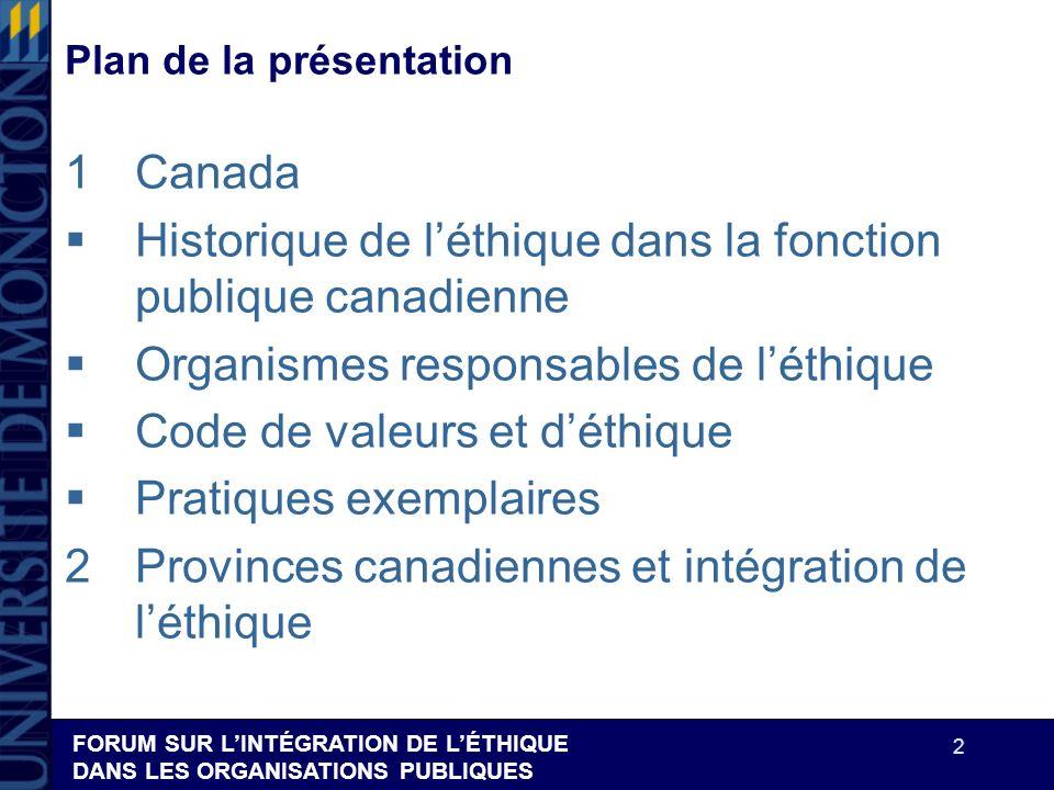 FORUM SUR LINTÉGRATION DE LÉTHIQUE DANS LES ORGANISATIONS PUBLIQUES 2 Plan de la présentation 1Canada Historique de léthique dans la fonction publique
