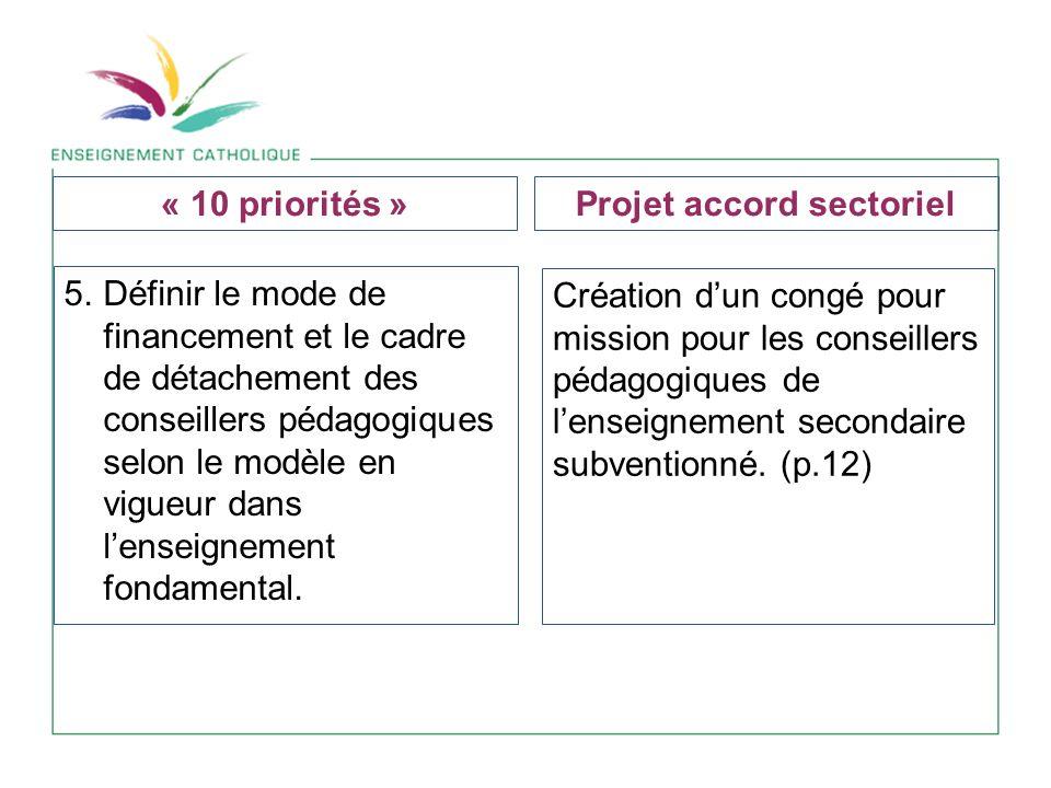 5. Définir le mode de financement et le cadre de détachement des conseillers pédagogiques selon le modèle en vigueur dans lenseignement fondamental. C