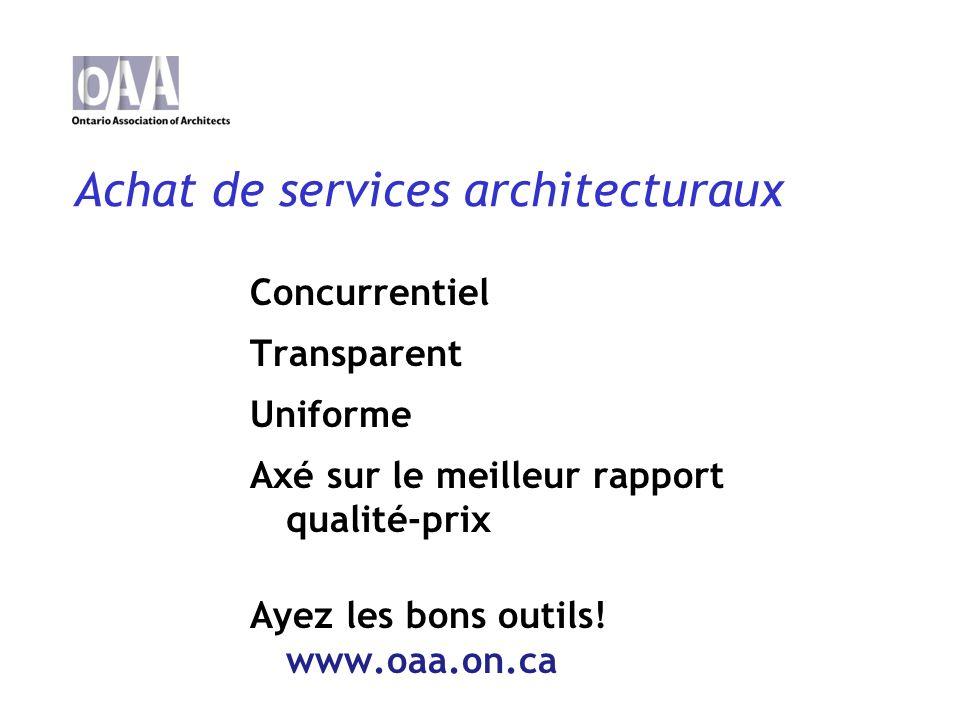 Achat de services architecturaux Concurrentiel Transparent Uniforme Axé sur le meilleur rapport qualité-prix Ayez les bons outils.