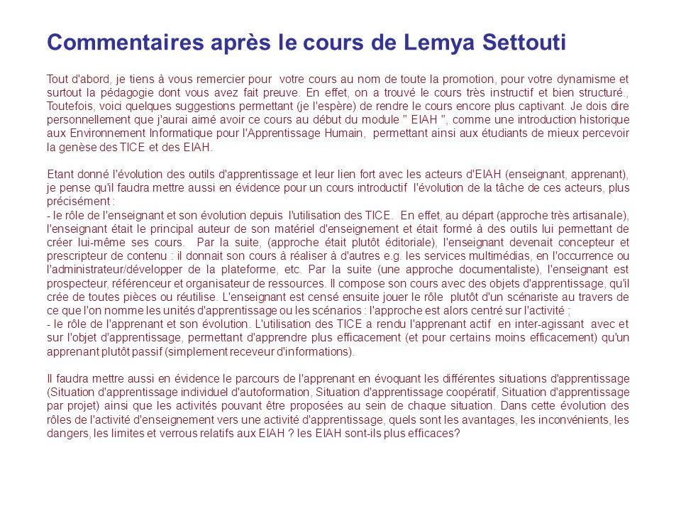 Commentaires après le cours de Lemya Settouti Tout d abord, je tiens à vous remercier pour votre cours au nom de toute la promotion, pour votre dynamisme et surtout la pédagogie dont vous avez fait preuve.