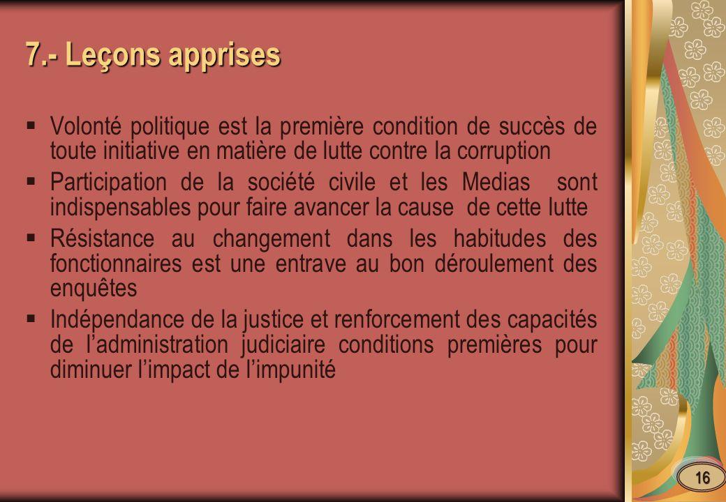 7.- Leçons apprises Volonté politique est la première condition de succès de toute initiative en matière de lutte contre la corruption Participation d