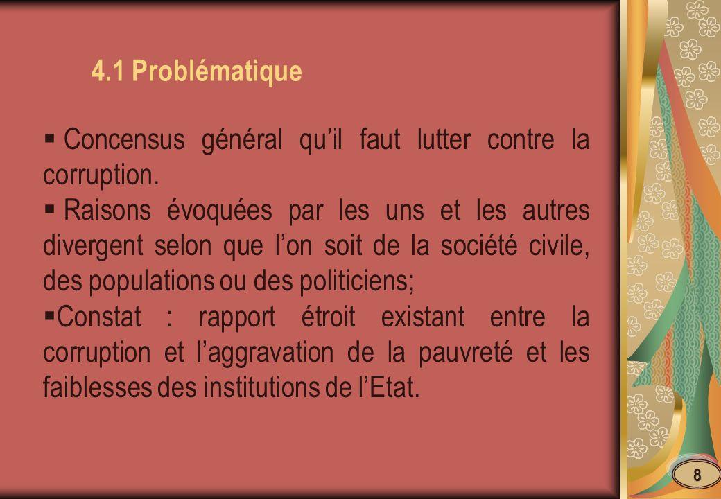 4.1 Problématique 8 Concensus général quil faut lutter contre la corruption. Raisons évoquées par les uns et les autres divergent selon que lon soit d