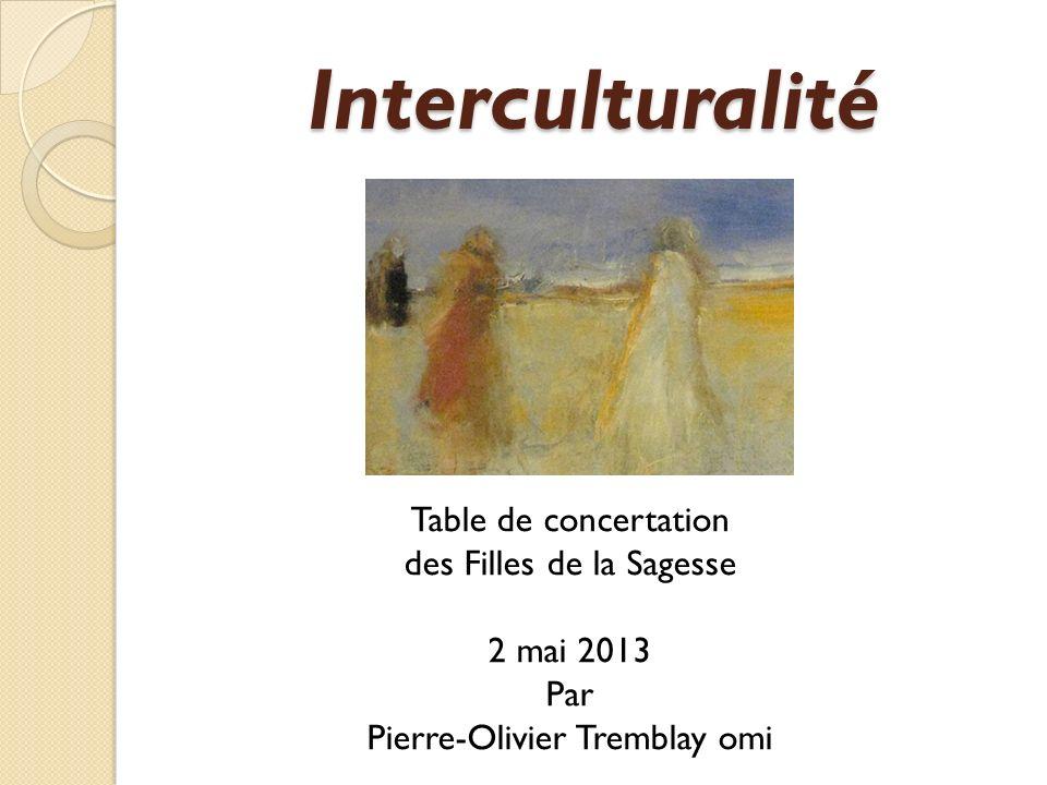 Interculturalité Table de concertation des Filles de la Sagesse 2 mai 2013 Par Pierre-Olivier Tremblay omi