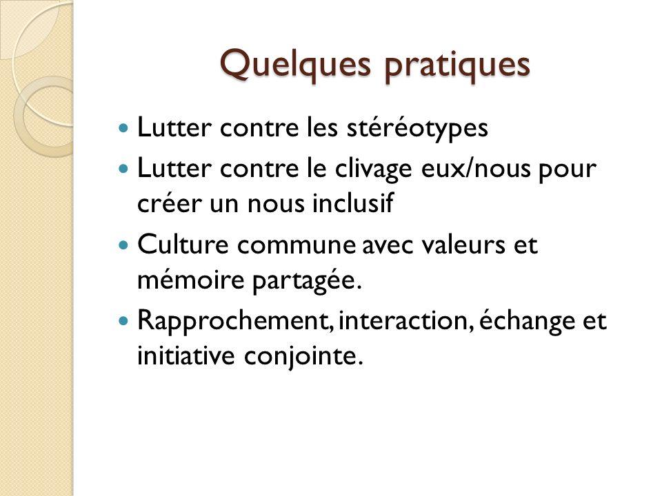 Quelques pratiques Lutter contre les stéréotypes Lutter contre le clivage eux/nous pour créer un nous inclusif Culture commune avec valeurs et mémoire