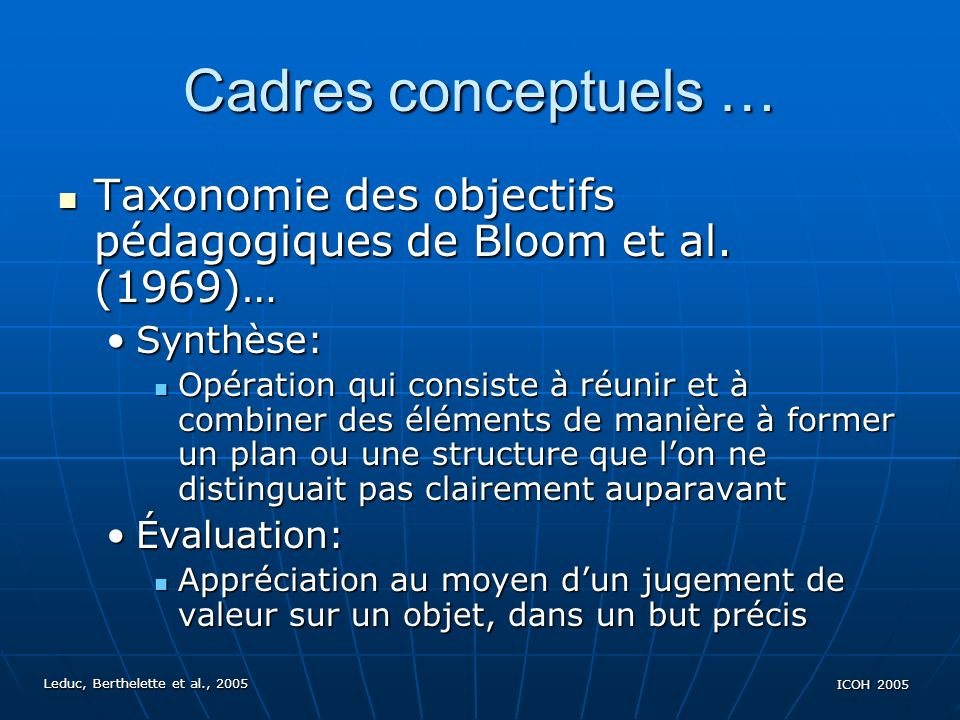 Leduc, Berthelette et al., 2005 ICOH 2005 Cadres conceptuels … Taxonomie des objectifs pédagogiques de Bloom et al.