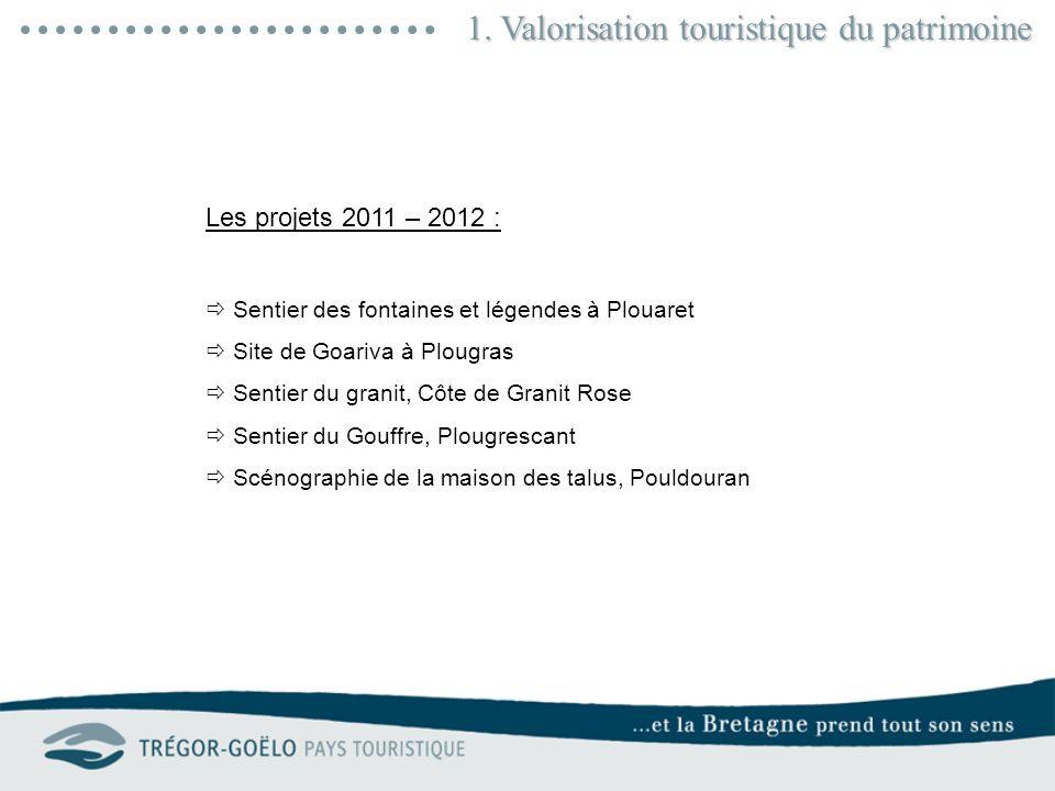 1. Valorisation touristique du patrimoine Les projets 2011 – 2012 : Sentier des fontaines et légendes à Plouaret Site de Goariva à Plougras Sentier du