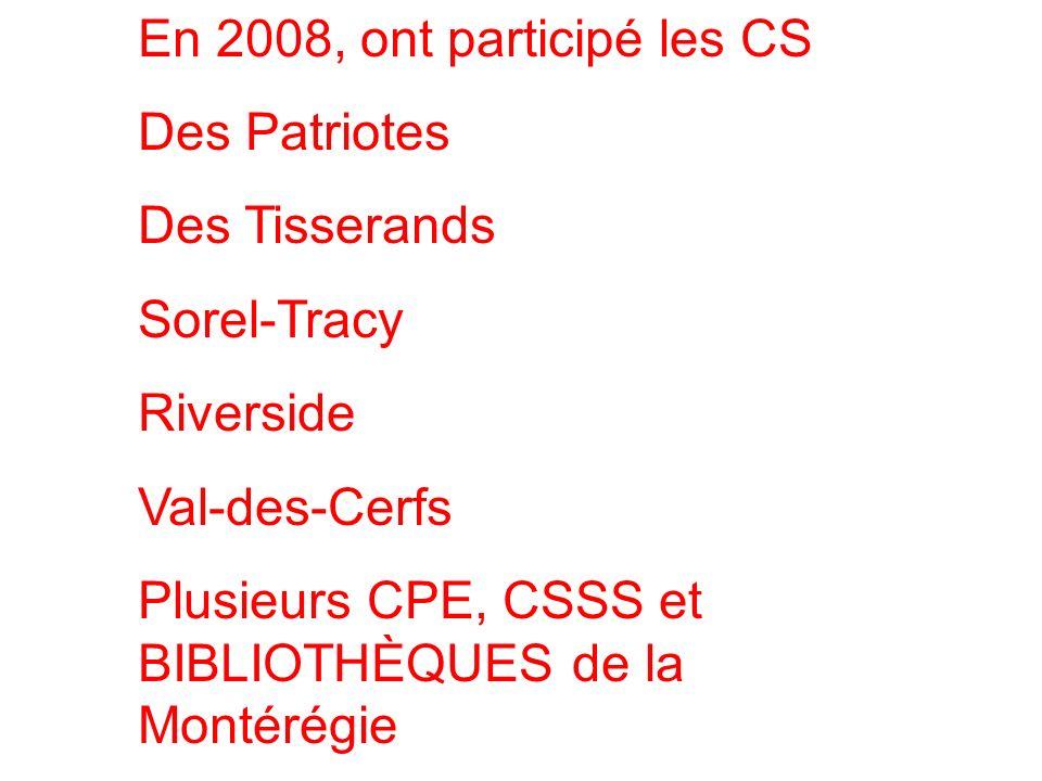 En 2008, ont participé les CS Des Patriotes Des Tisserands Sorel-Tracy Riverside Val-des-Cerfs Plusieurs CPE, CSSS et BIBLIOTHÈQUES de la Montérégie