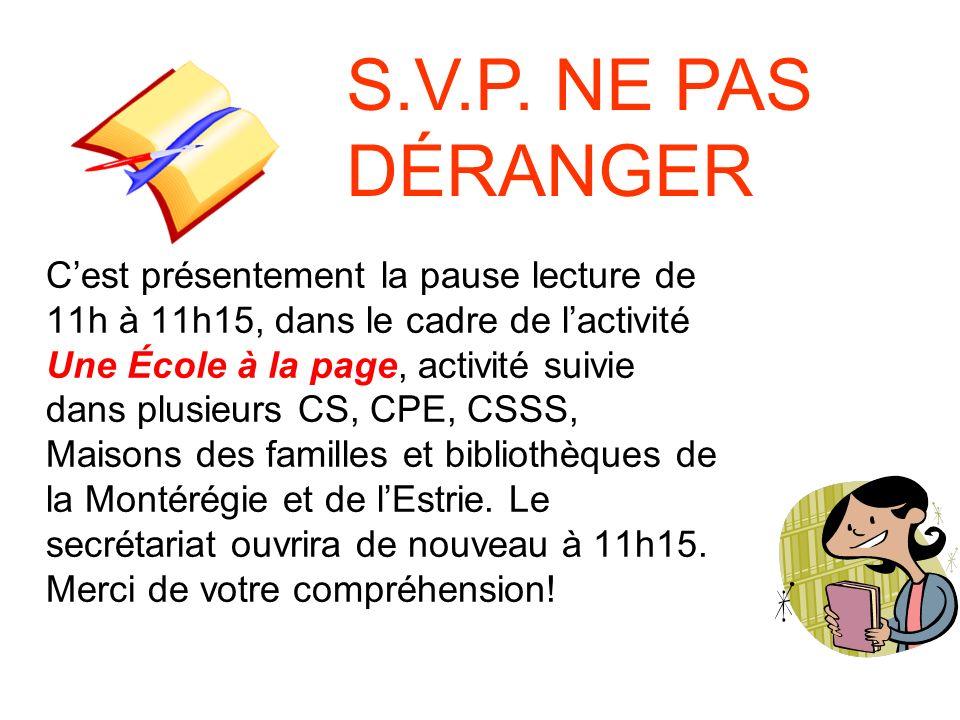 Cest présentement la pause lecture de 11h à 11h15, dans le cadre de lactivité Une École à la page, activité suivie dans plusieurs CS, CPE, CSSS, Maisons des familles et bibliothèques de la Montérégie et de lEstrie.
