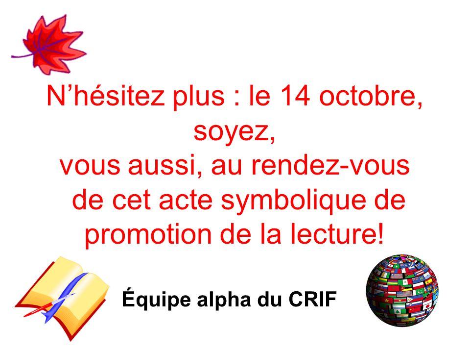 Nhésitez plus : le 14 octobre, soyez, vous aussi, au rendez-vous de cet acte symbolique de promotion de la lecture.