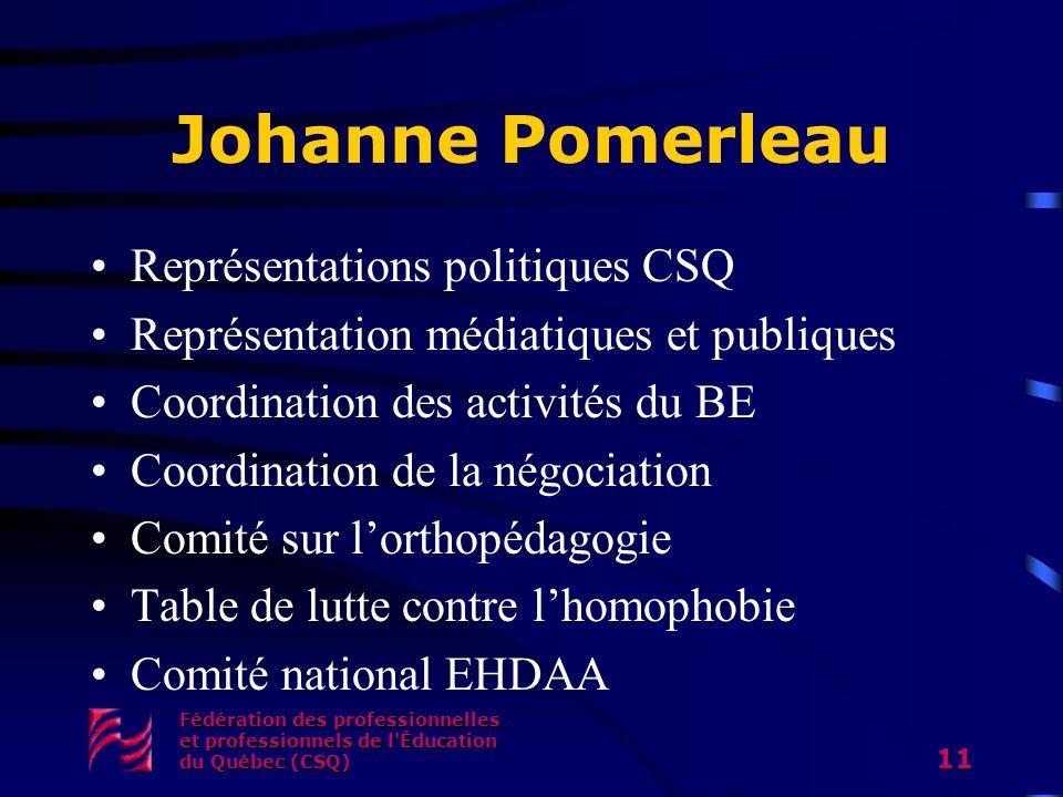 Johanne Pomerleau Représentations politiques CSQ Représentation médiatiques et publiques Coordination des activités du BE Coordination de la négociati