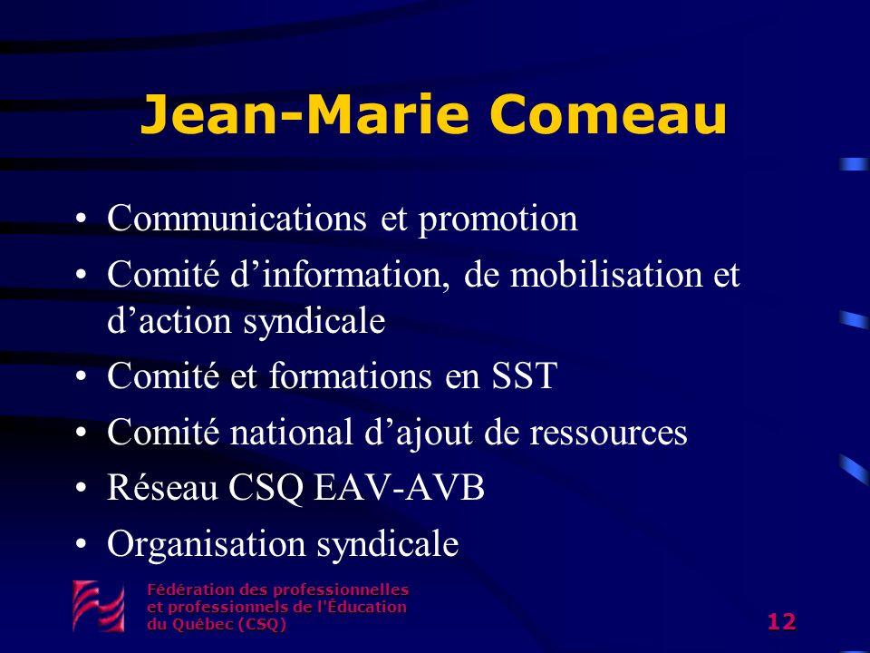 Jean-Marie Comeau Communications et promotion Comité dinformation, de mobilisation et daction syndicale Comité et formations en SST Comité national da