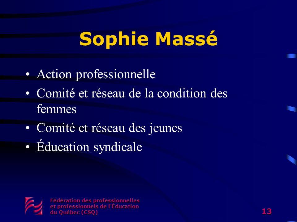 Sophie Massé Action professionnelle Comité et réseau de la condition des femmes Comité et réseau des jeunes Éducation syndicale Fédération des profess