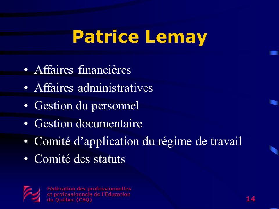 Patrice Lemay Affaires financières Affaires administratives Gestion du personnel Gestion documentaire Comité dapplication du régime de travail Comité