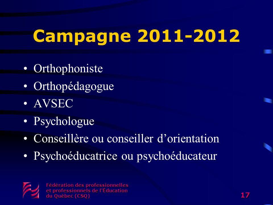 Campagne 2011-2012 Orthophoniste Orthopédagogue AVSEC Psychologue Conseillère ou conseiller dorientation Psychoéducatrice ou psychoéducateur Fédératio