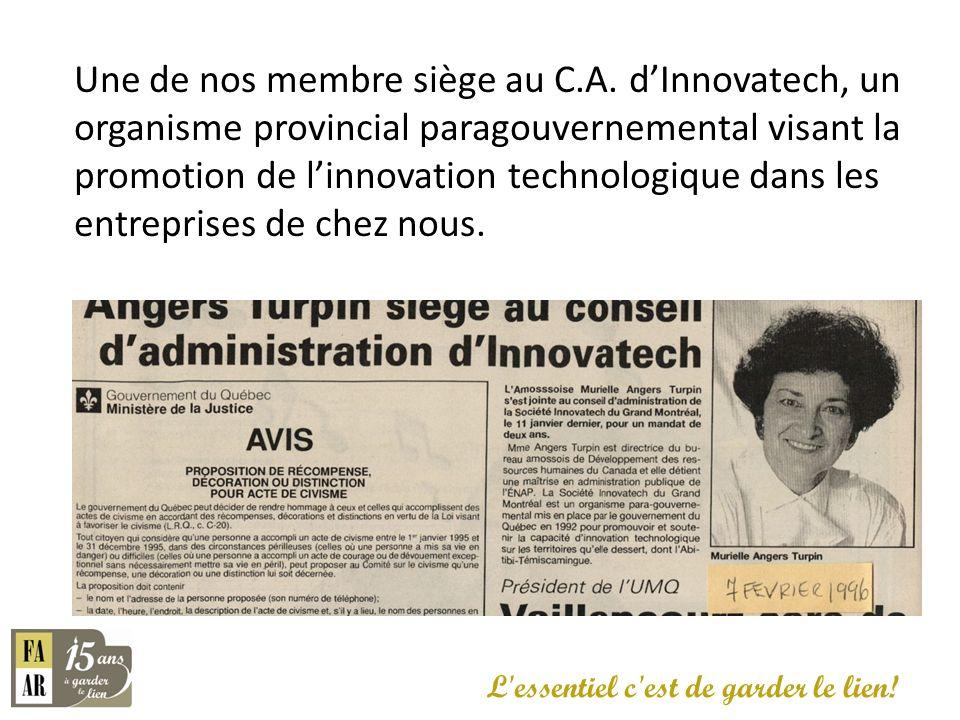 Une de nos membre siège au C.A. dInnovatech, un organisme provincial paragouvernemental visant la promotion de linnovation technologique dans les entr