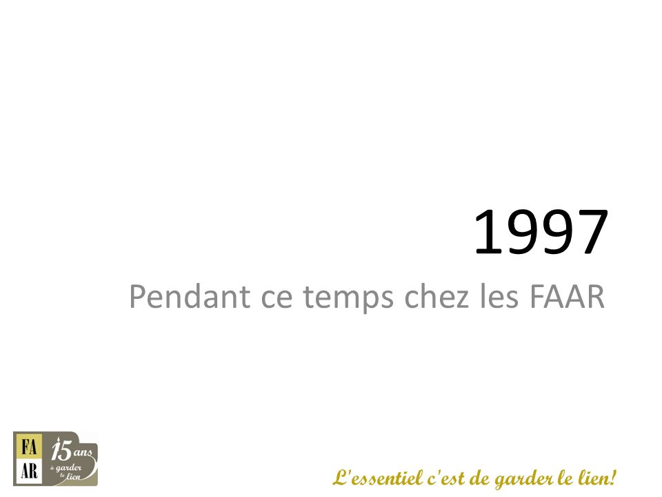 1997 Pendant ce temps chez les FAAR L'essentiel c'est de garder le lien!