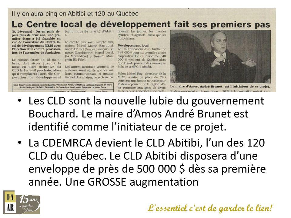 Les CLD sont la nouvelle lubie du gouvernement Bouchard. Le maire dAmos André Brunet est identifié comme linitiateur de ce projet. La CDEMRCA devient