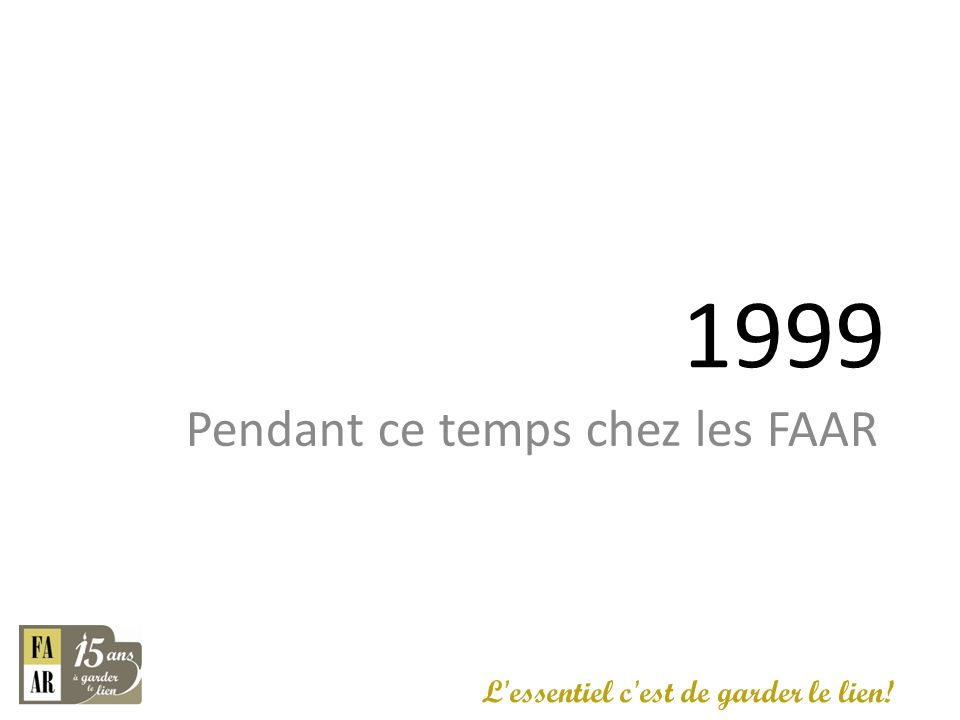 1999 Pendant ce temps chez les FAAR L'essentiel c'est de garder le lien!
