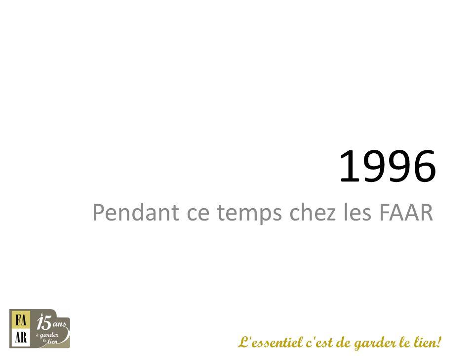 1996 Pendant ce temps chez les FAAR L'essentiel c'est de garder le lien!