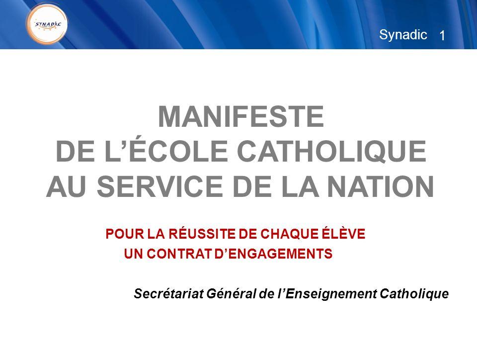 1 MANIFESTE DE LÉCOLE CATHOLIQUE AU SERVICE DE LA NATION POUR LA RÉUSSITE DE CHAQUE ÉLÈVE UN CONTRAT DENGAGEMENTS Secrétariat Général de lEnseignement Catholique Synadic