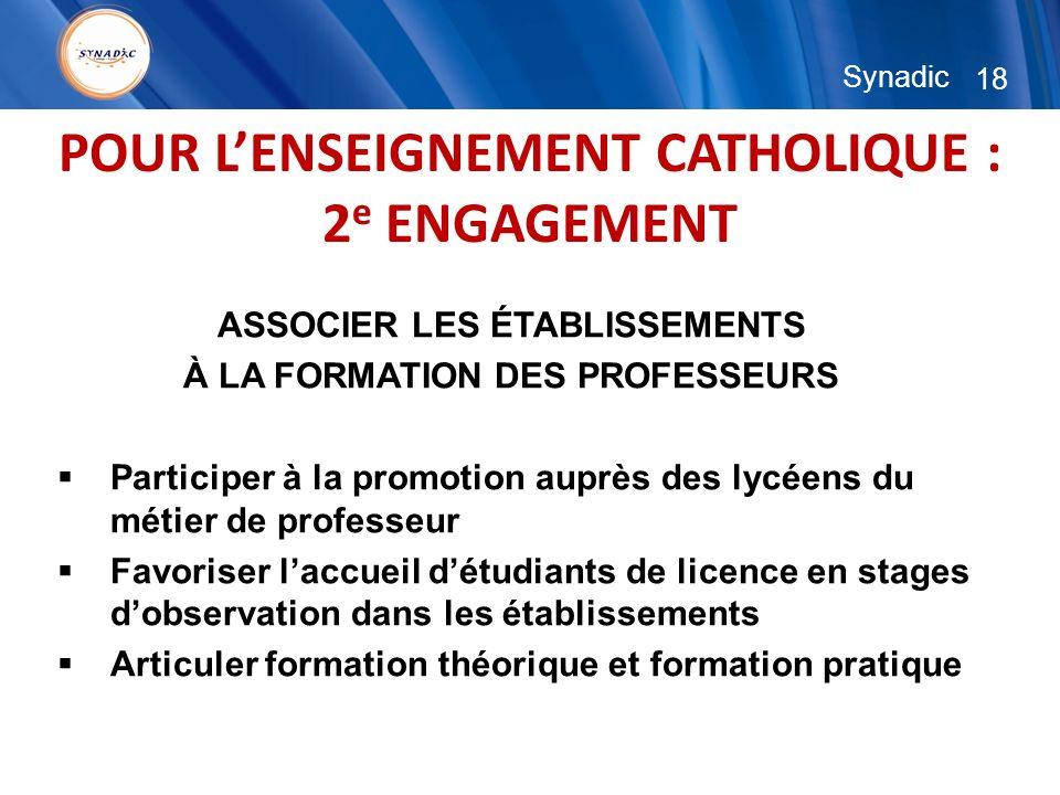 18 Synadic POUR LENSEIGNEMENT CATHOLIQUE : 2 e ENGAGEMENT ASSOCIER LES ÉTABLISSEMENTS À LA FORMATION DES PROFESSEURS Participer à la promotion auprès