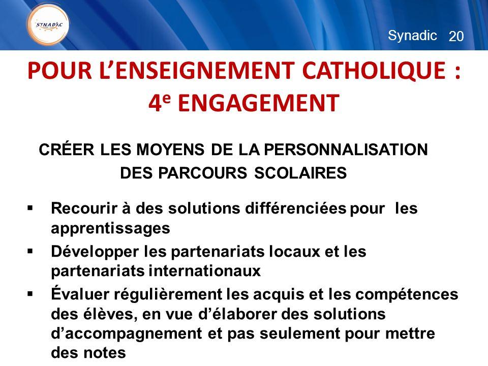 20 Synadic POUR LENSEIGNEMENT CATHOLIQUE : 4 e ENGAGEMENT CRÉER LES MOYENS DE LA PERSONNALISATION DES PARCOURS SCOLAIRES Recourir à des solutions diff