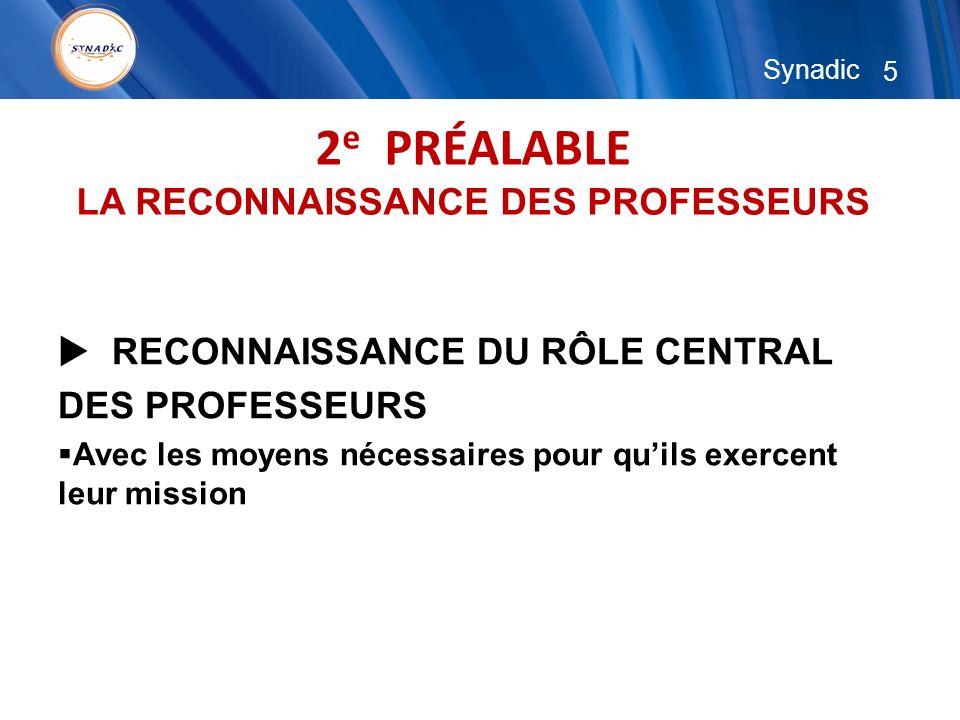 5 Synadic 2 e PRÉALABLE LA RECONNAISSANCE DES PROFESSEURS RECONNAISSANCE DU RÔLE CENTRAL DES PROFESSEURS Avec les moyens nécessaires pour quils exercent leur mission