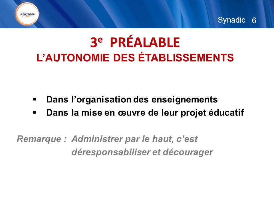 6 Synadic 3 e PRÉALABLE LAUTONOMIE DES ÉTABLISSEMENTS Dans lorganisation des enseignements Dans la mise en œuvre de leur projet éducatif Remarque : Administrer par le haut, cest déresponsabiliser et décourager