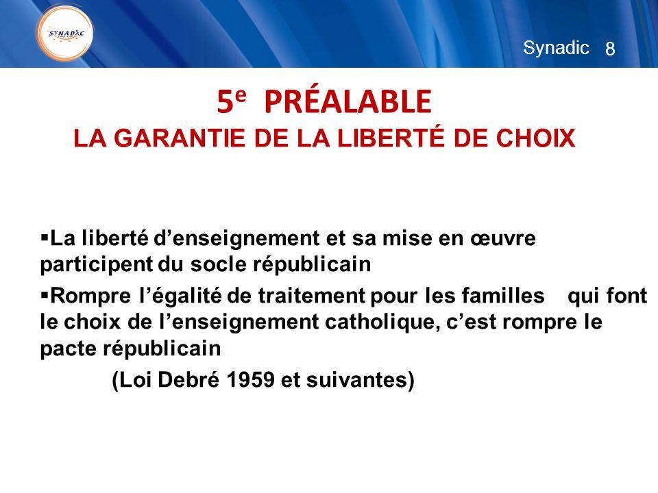 8 Synadic 5 e PRÉALABLE LA GARANTIE DE LA LIBERTÉ DE CHOIX La liberté denseignement et sa mise en œuvre participent du socle républicain Rompre légali