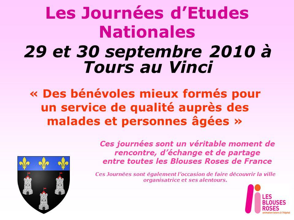 Les Journées dEtudes Nationales 29 et 30 septembre 2010 à Tours au Vinci « Des bénévoles mieux formés pour un service de qualité auprès des malades et personnes âgées » Ces Journées sont également loccasion de faire découvrir la ville organisatrice et ses alentours.