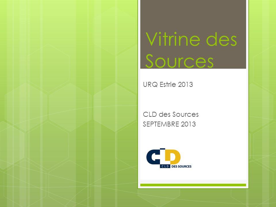 Vitrine des Sources URQ Estrie 2013 CLD des Sources SEPTEMBRE 2013